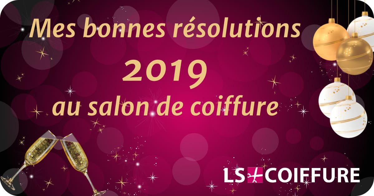 Mes_bonnes_resolutions_2019_au_salon_LSCoiffure_Le_Blog
