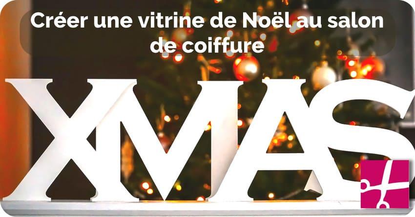 Créer Une Vitrine De Noël Au Salon De Coiffure LSCoiffure Le Blog
